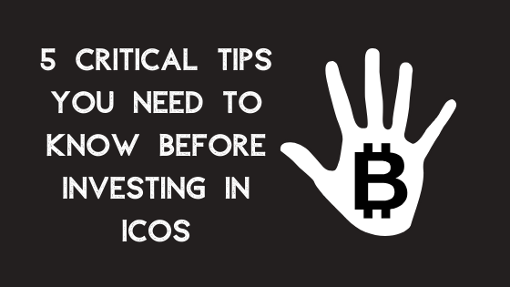 5 Critical Tips You Need To Know Before Investing In ICOs